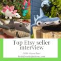Top Etsy Seller Interview - Little Green Bear